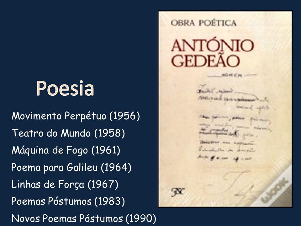 Movimento Perpétuo (1956) Teatro do Mundo (1958) Máquina de Fogo (1961) Poema para Galileu (1964) Linhas de Força (1967) Poemas Póstumos (1983) Novos