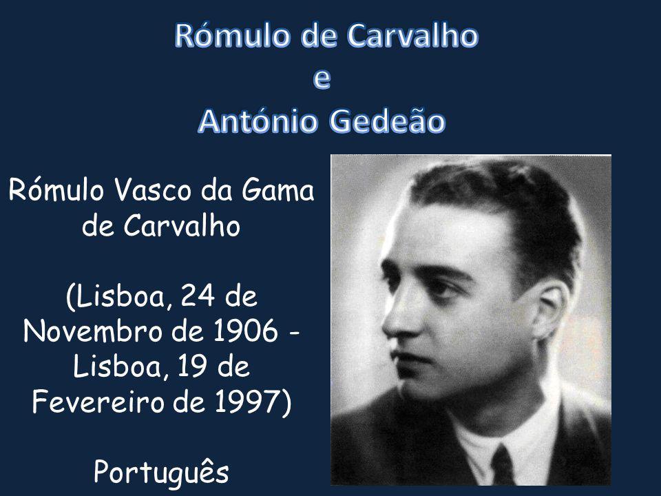 Rómulo Vasco da Gama de Carvalho (Lisboa, 24 de Novembro de 1906 - Lisboa, 19 de Fevereiro de 1997) Português