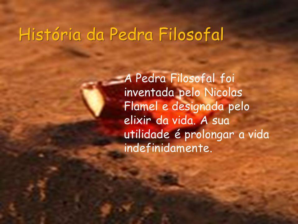 A Pedra Filosofal foi inventada pelo Nicolas Flamel e designada pelo elixir da vida. A sua utilidade é prolongar a vida indefinidamente. História da P