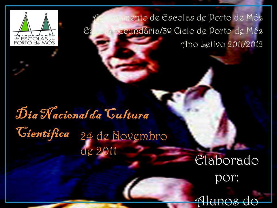Agrupamento de Escolas de Porto de Mós Escola Secundária/3º Ciclo de Porto de Mós Ano Letivo 2011/2012 Dia Nacional da Cultura Cientifica 24 de Novemb