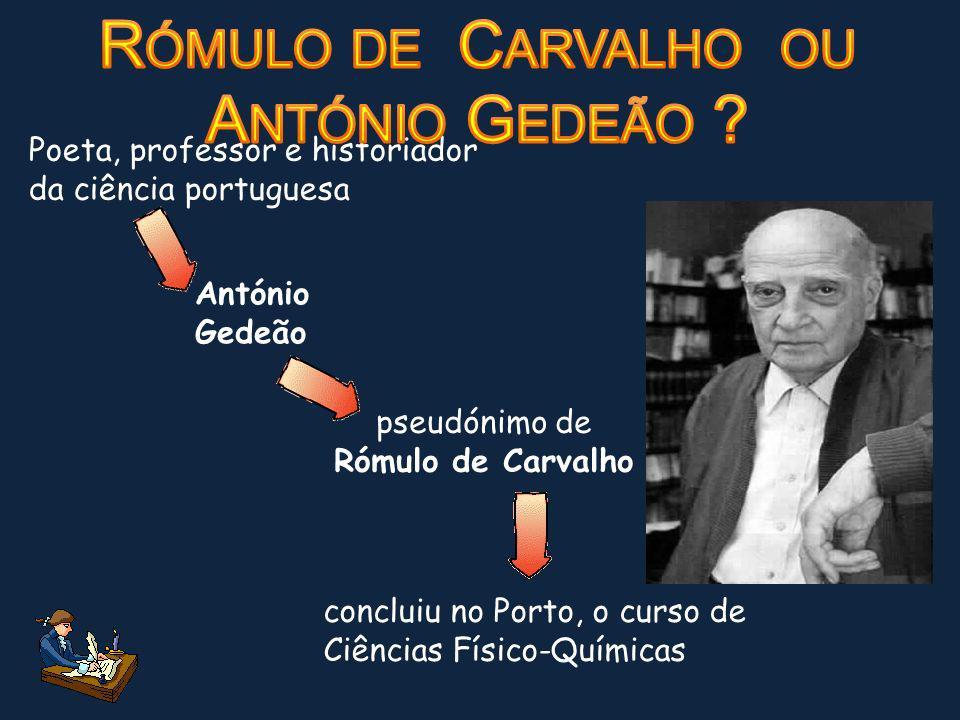 Poeta, professor e historiador da ciência portuguesa António Gedeão concluiu no Porto, o curso de Ciências Físico-Químicas pseudónimo de Rómulo de Car