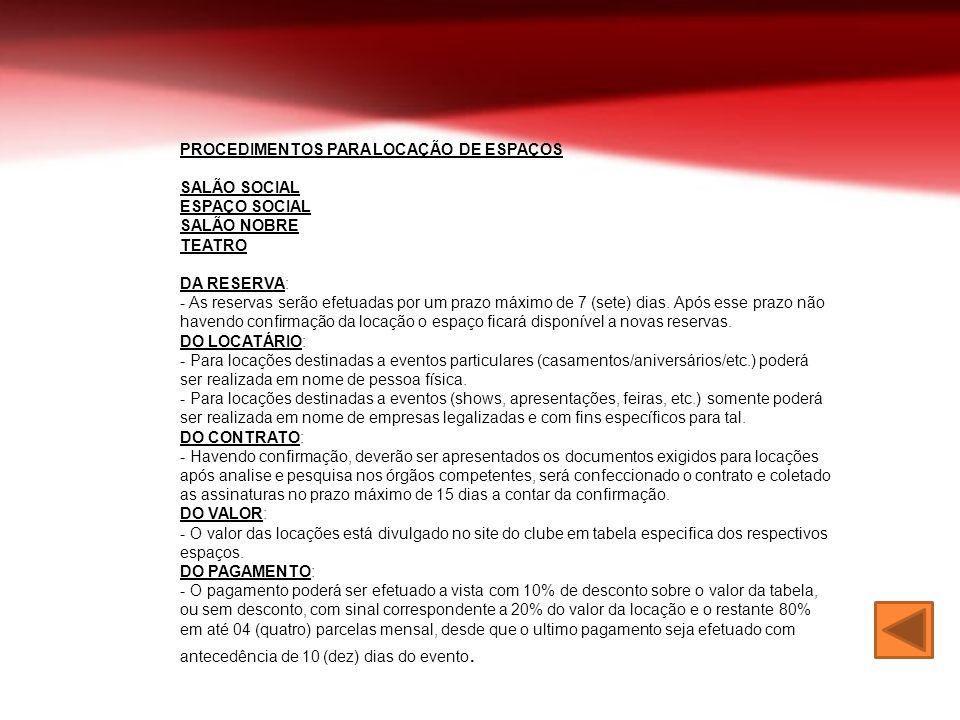 PROCEDIMENTOS PARA LOCAÇÃO DE ESPAÇOS SALÃO SOCIAL ESPAÇO SOCIAL SALÃO NOBRE TEATRO DA RESERVA: - As reservas serão efetuadas por um prazo máximo de 7