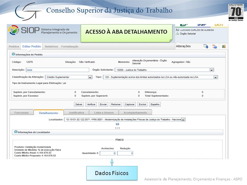 Conselho Superior da Justiça do Trabalho Assessoria de Planejamento, Orçamento e Finanças - ASPO ACESSO À ABA DETALHAMENTO Dados Físicos