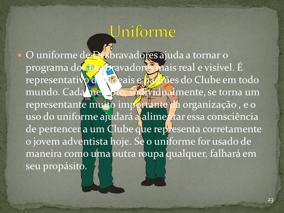 O uniforme de Desbravadores ajuda a tornar o programa dos Desbravadores mais real e visível. É representativo dos ideais e padrões do Clube em todo mu