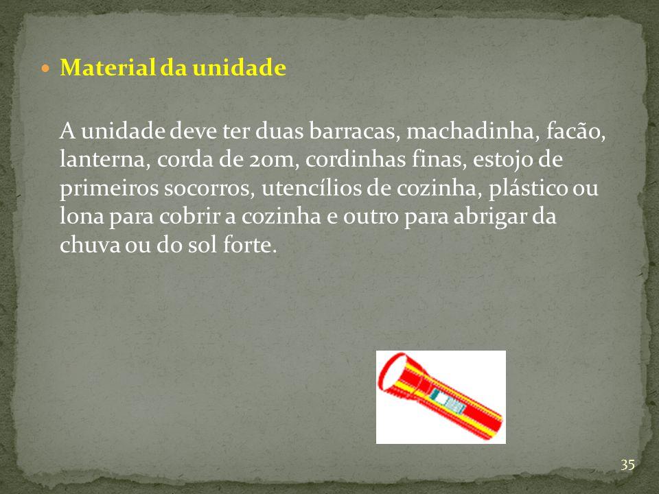 Material da unidade A unidade deve ter duas barracas, machadinha, facão, lanterna, corda de 20m, cordinhas finas, estojo de primeiros socorros, utencí