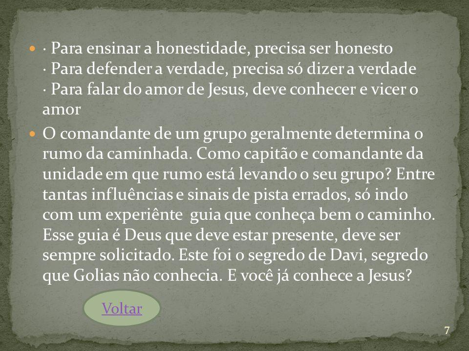 · Para ensinar a honestidade, precisa ser honesto · Para defender a verdade, precisa só dizer a verdade · Para falar do amor de Jesus, deve conhecer e