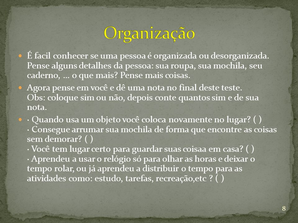 É facil conhecer se uma pessoa é organizada ou desorganizada. Pense alguns detalhes da pessoa: sua roupa, sua mochila, seu caderno,... o que mais? Pen