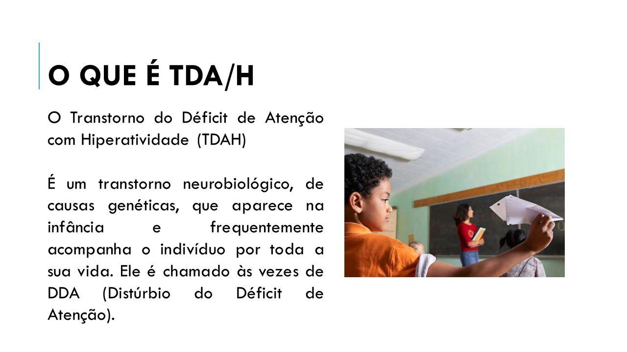 ASPECTOS IMPORTANTES PARA DETECTAR O TDA/H ÁREA EXTREMAMENTE IMPORTANTE CORTEX PRÉ-FRONTAL COMPORTAMENTO INIBITÓRIO FREIO INIBITÓRIO
