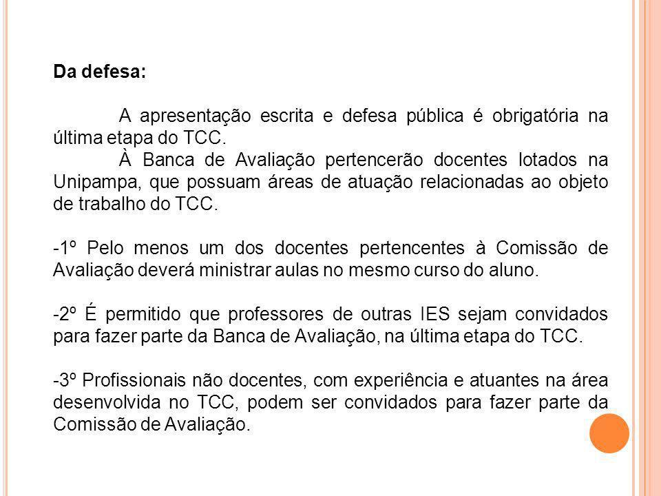 Da defesa: A apresentação escrita e defesa pública é obrigatória na última etapa do TCC. À Banca de Avaliação pertencerão docentes lotados na Unipampa