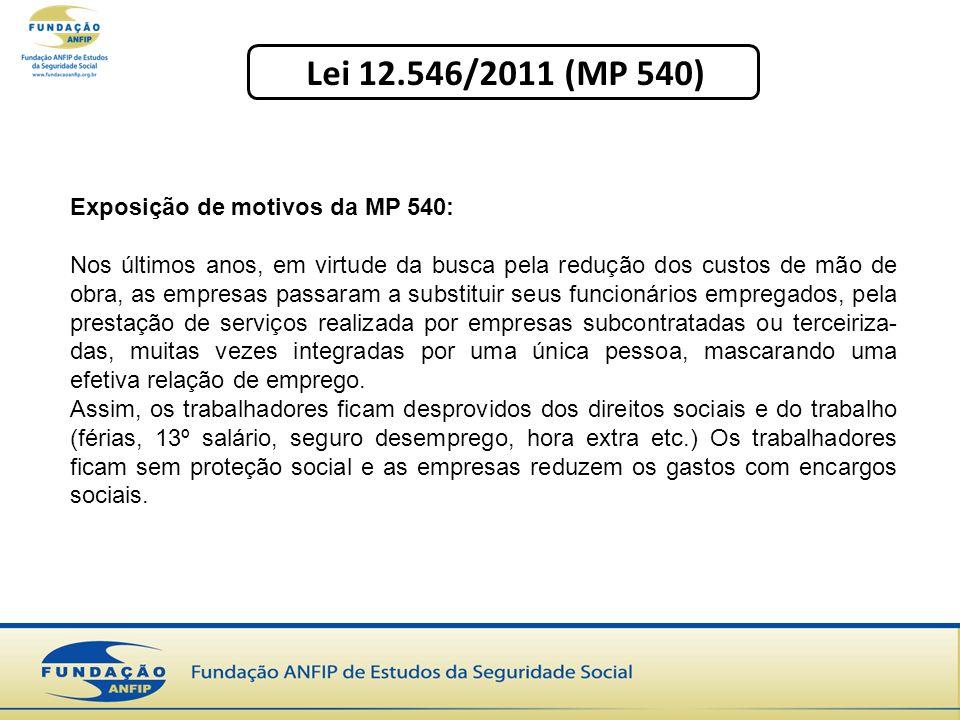 Lei 12.546/2011 (MP 540) Exposição de motivos da MP 540: Nos últimos anos, em virtude da busca pela redução dos custos de mão de obra, as empresas pas