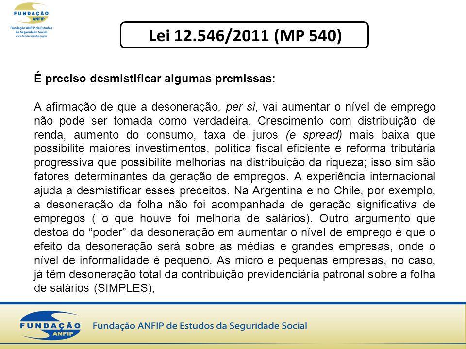 Lei 12.546/2011 (MP 540) É preciso desmistificar algumas premissas: A afirmação de que a desoneração, per si, vai aumentar o nível de emprego não pode ser tomada como verdadeira.