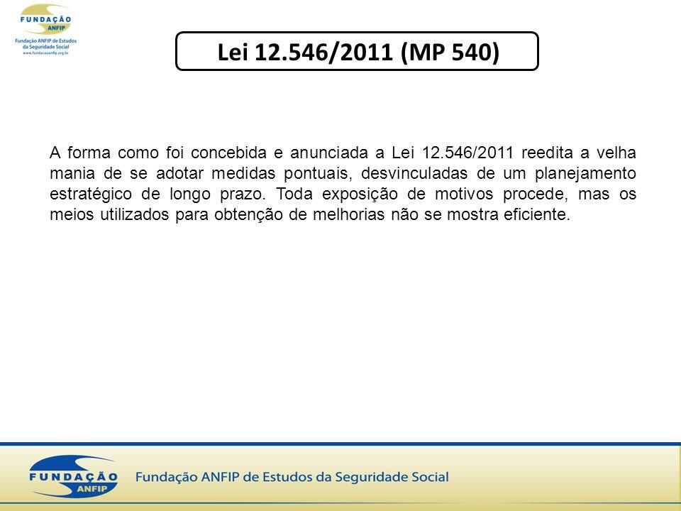Lei 12.546/2011 (MP 540) A forma como foi concebida e anunciada a Lei 12.546/2011 reedita a velha mania de se adotar medidas pontuais, desvinculadas d