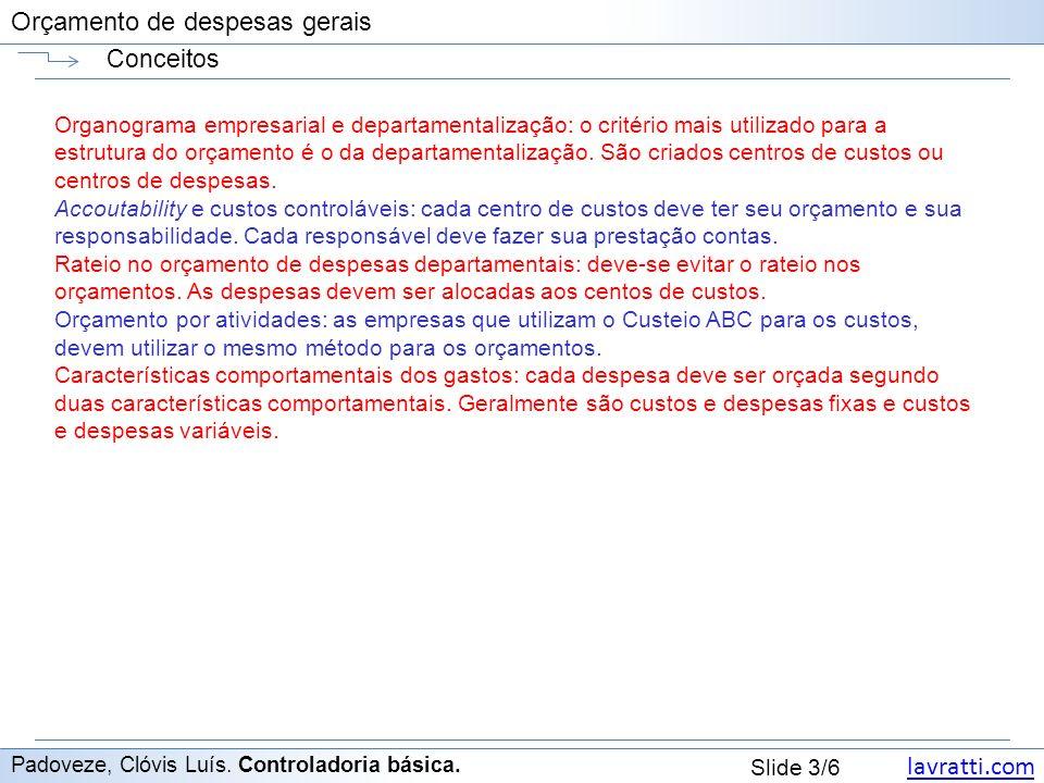 lavratti.com Slide 3/6 Orçamento de despesas gerais Conceitos Padoveze, Clóvis Luís. Controladoria básica. Organograma empresarial e departamentalizaç