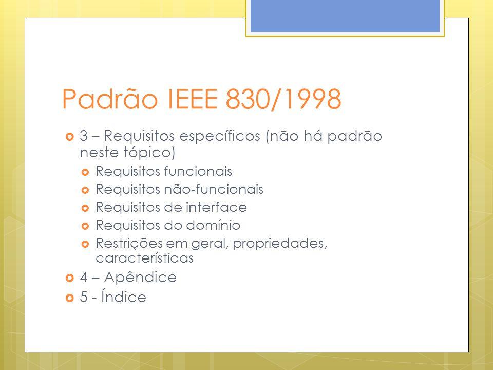 Padrão IEEE 830/1998 3 – Requisitos específicos (não há padrão neste tópico) Requisitos funcionais Requisitos não-funcionais Requisitos de interface Requisitos do domínio Restrições em geral, propriedades, características 4 – Apêndice 5 - Índice