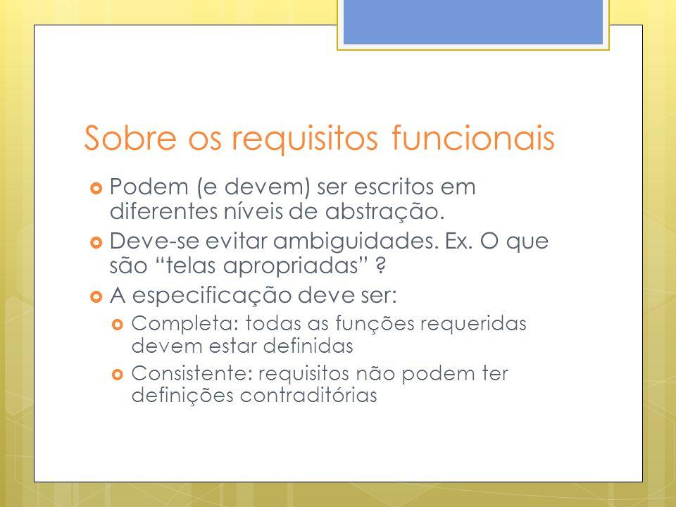 Sobre requisitos não-funcionais Não dizem respeito diretamente às funções do software Estão relacionados a propriedades emergentes relativas a um conjunto do sistema, e não a partes dele Ex.
