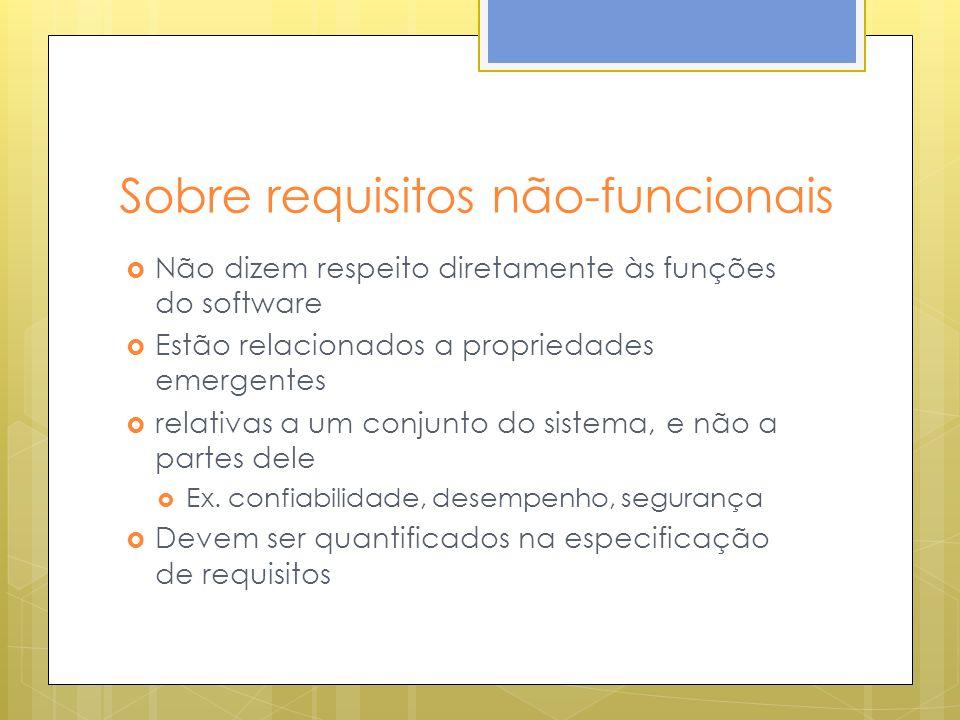 Sobre requisitos não-funcionais Não dizem respeito diretamente às funções do software Estão relacionados a propriedades emergentes relativas a um conj