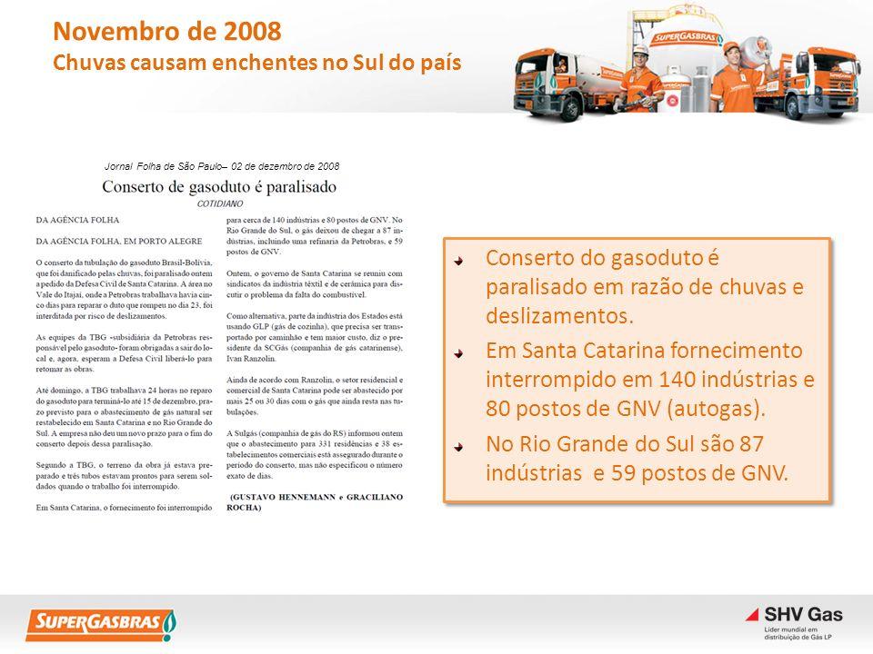 Novembro de 2008 Chuvas causam enchentes no Sul do país Conserto do gasoduto é paralisado em razão de chuvas e deslizamentos. Em Santa Catarina fornec