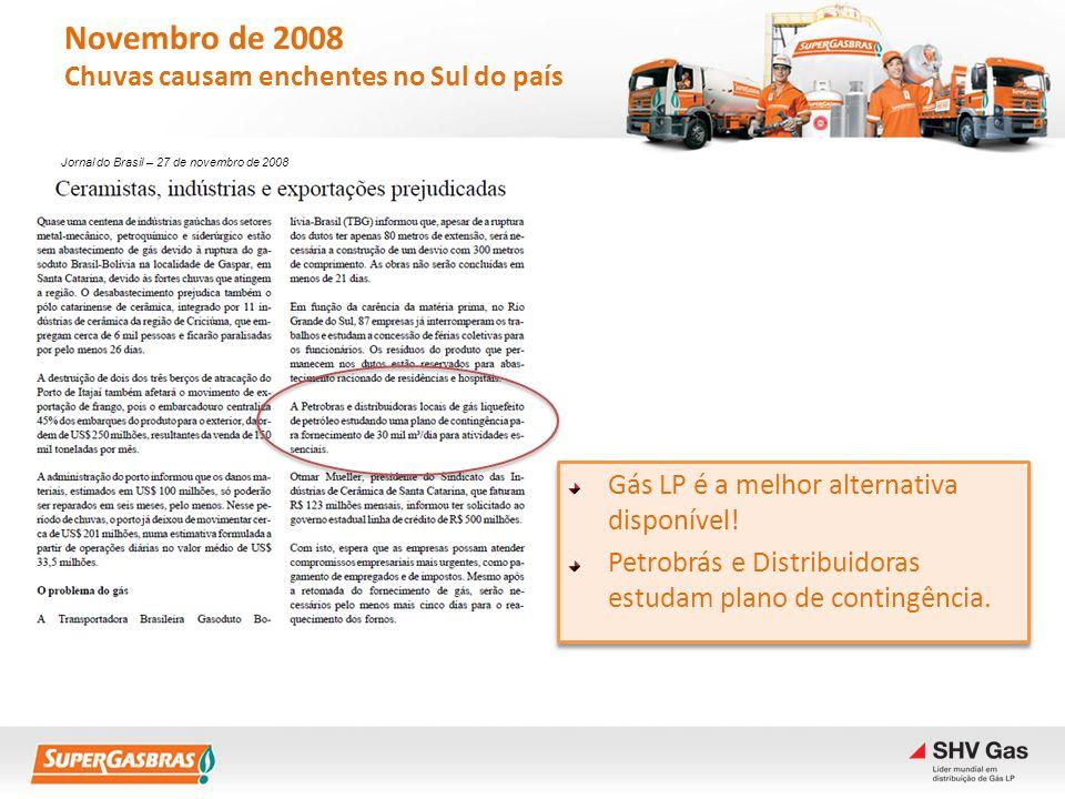 Novembro de 2008 Chuvas causam enchentes no Sul do país Gás LP é a melhor alternativa disponível! Petrobrás e Distribuidoras estudam plano de contingê