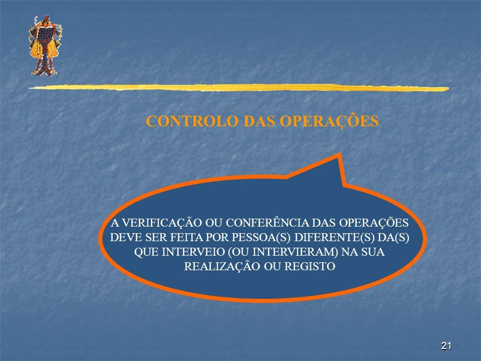 21 CONTROLO DAS OPERAÇÕES A VERIFICAÇÃO OU CONFERÊNCIA DAS OPERAÇÕES DEVE SER FEITA POR PESSOA(S) DIFERENTE(S) DA(S) QUE INTERVEIO (OU INTERVIERAM) NA