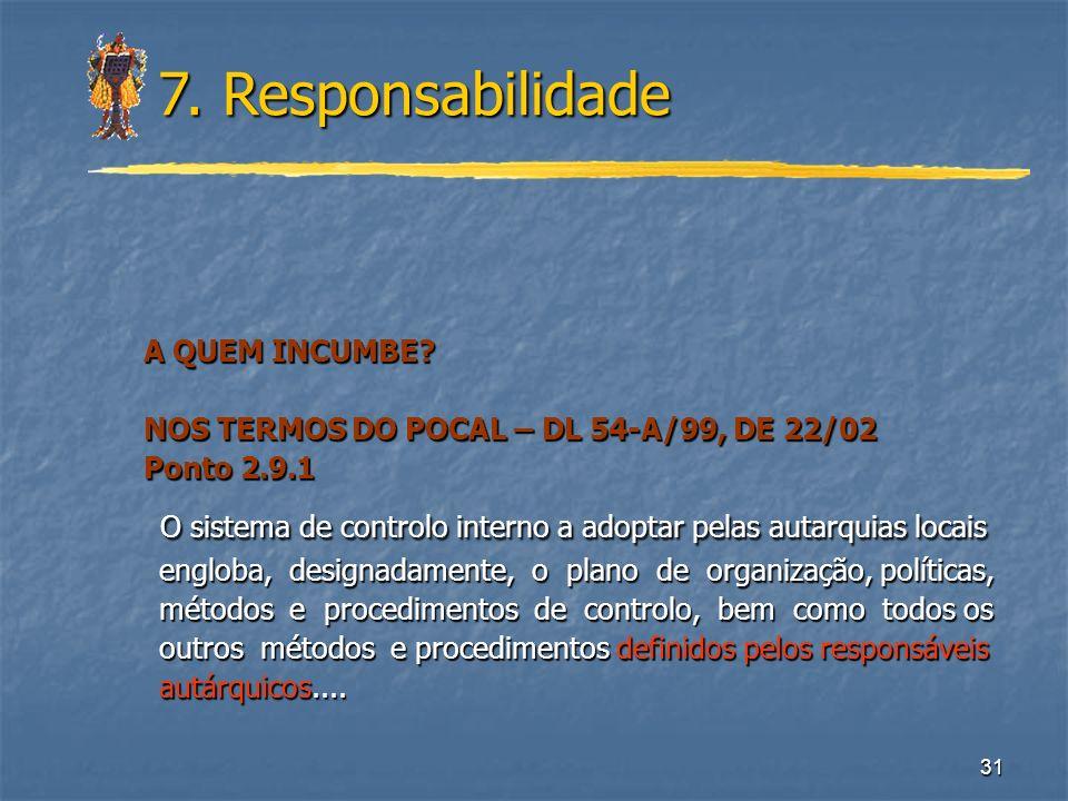 31 7. Responsabilidade A QUEM INCUMBE? A QUEM INCUMBE? NOS TERMOS DO POCAL – DL 54-A/99, DE 22/02 NOS TERMOS DO POCAL – DL 54-A/99, DE 22/02 Ponto 2.9