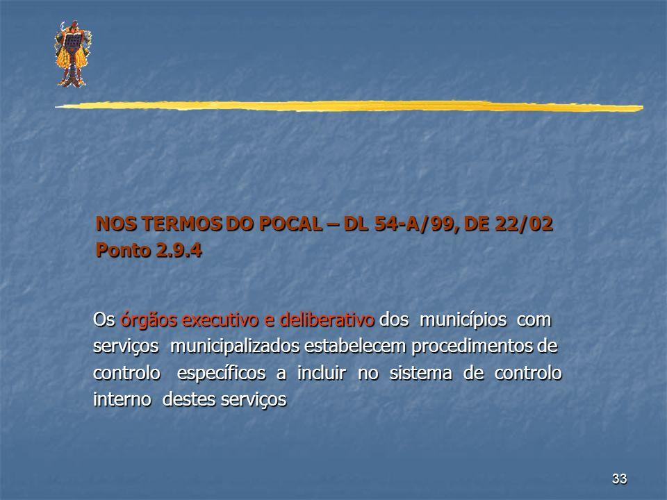 33 NOS TERMOS DO POCAL – DL 54-A/99, DE 22/02 NOS TERMOS DO POCAL – DL 54-A/99, DE 22/02 Ponto 2.9.4 Ponto 2.9.4 Os órgãos executivo e deliberativo do