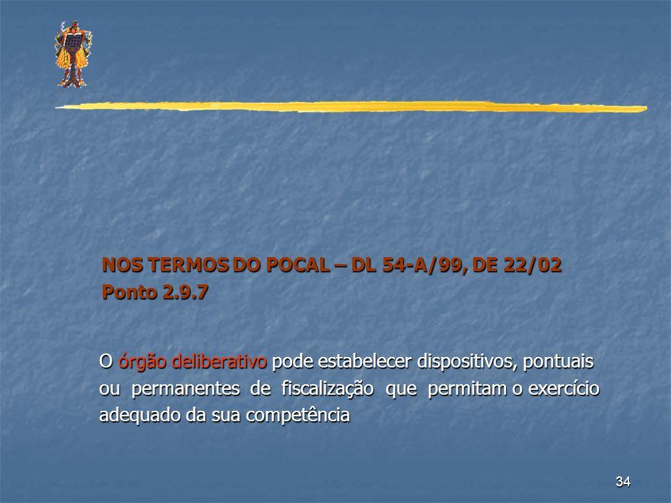 34 NOS TERMOS DO POCAL – DL 54-A/99, DE 22/02 NOS TERMOS DO POCAL – DL 54-A/99, DE 22/02 Ponto 2.9.7 Ponto 2.9.7 O órgão deliberativo pode estabelecer