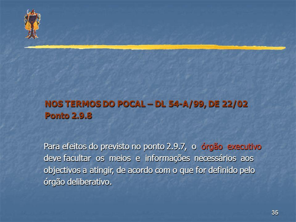 35 NOS TERMOS DO POCAL – DL 54-A/99, DE 22/02 NOS TERMOS DO POCAL – DL 54-A/99, DE 22/02 Ponto 2.9.8 Ponto 2.9.8 Para efeitos do previsto no ponto 2.9