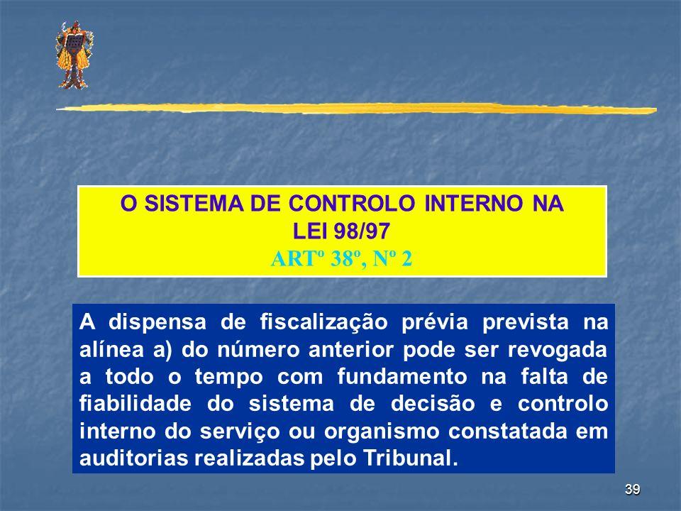 39 O SISTEMA DE CONTROLO INTERNO NA LEI 98/97 ARTº 38º, Nº 2 A dispensa de fiscalização prévia prevista na alínea a) do número anterior pode ser revog