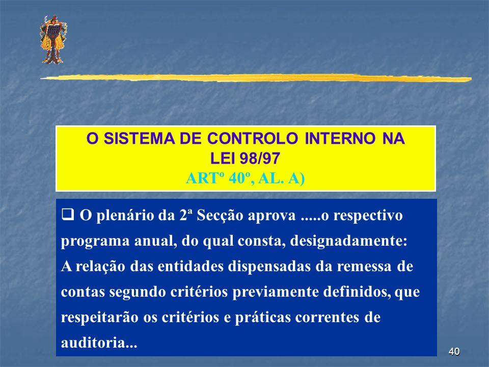 40 O SISTEMA DE CONTROLO INTERNO NA LEI 98/97 ARTº 40º, AL. A) O plenário da 2ª Secção aprova.....o respectivo programa anual, do qual consta, designa