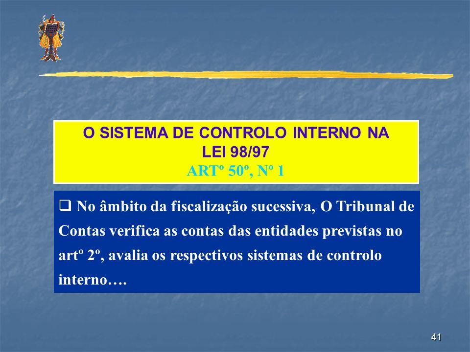 41 O SISTEMA DE CONTROLO INTERNO NA LEI 98/97 ARTº 50º, Nº 1 No âmbito da fiscalização sucessiva, O Tribunal de Contas verifica as contas das entidade