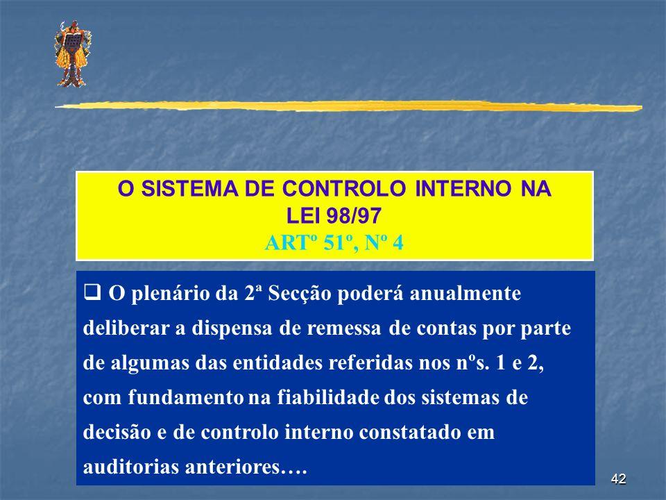 42 O SISTEMA DE CONTROLO INTERNO NA LEI 98/97 ARTº 51º, Nº 4 O plenário da 2ª Secção poderá anualmente deliberar a dispensa de remessa de contas por p