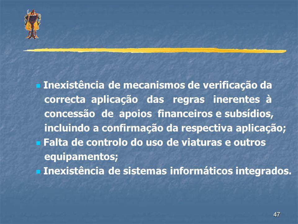 47 Inexistência de mecanismos de verificação da correcta aplicação das regras inerentes à concessão de apoios financeiros e subsídios, incluindo a con