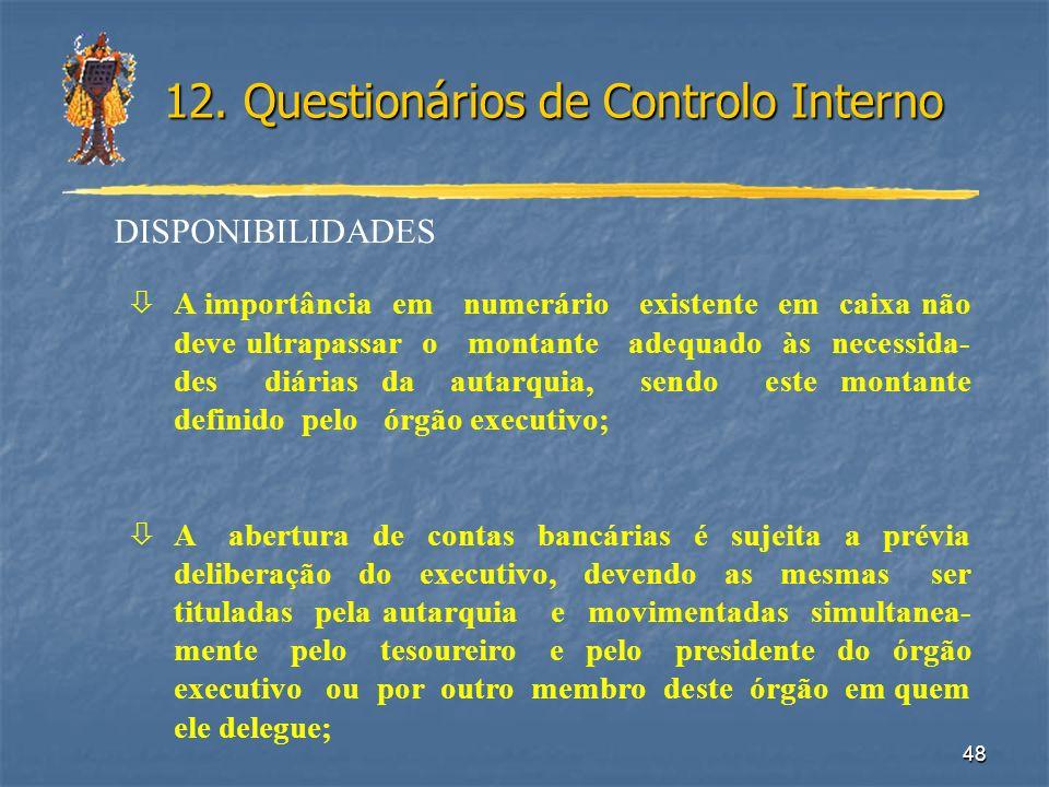 48 12. Questionários de Controlo Interno DISPONIBILIDADES òA importância em numerário existente em caixa não deve ultrapassar o montante adequado às n