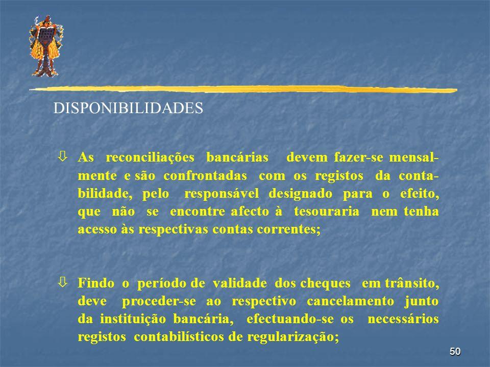 50 DISPONIBILIDADES òAs reconciliações bancárias devem fazer-se mensal- mente e são confrontadas com os registos da conta- bilidade, pelo responsável