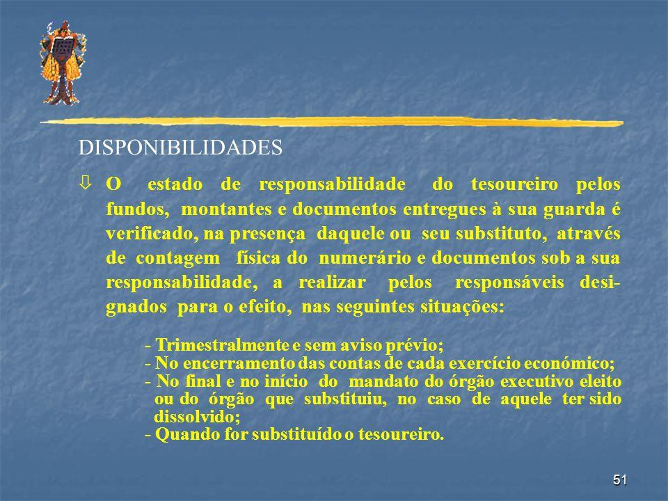 51 DISPONIBILIDADES òO estado de responsabilidade do tesoureiro pelos fundos, montantes e documentos entregues à sua guarda é verificado, na presença