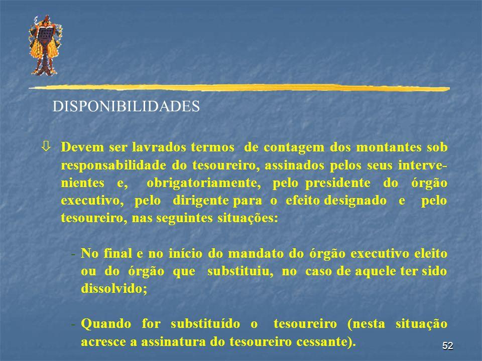 52 DISPONIBILIDADES òDevem ser lavrados termos de contagem dos montantes sob responsabilidade do tesoureiro, assinados pelos seus interve- nientes e,