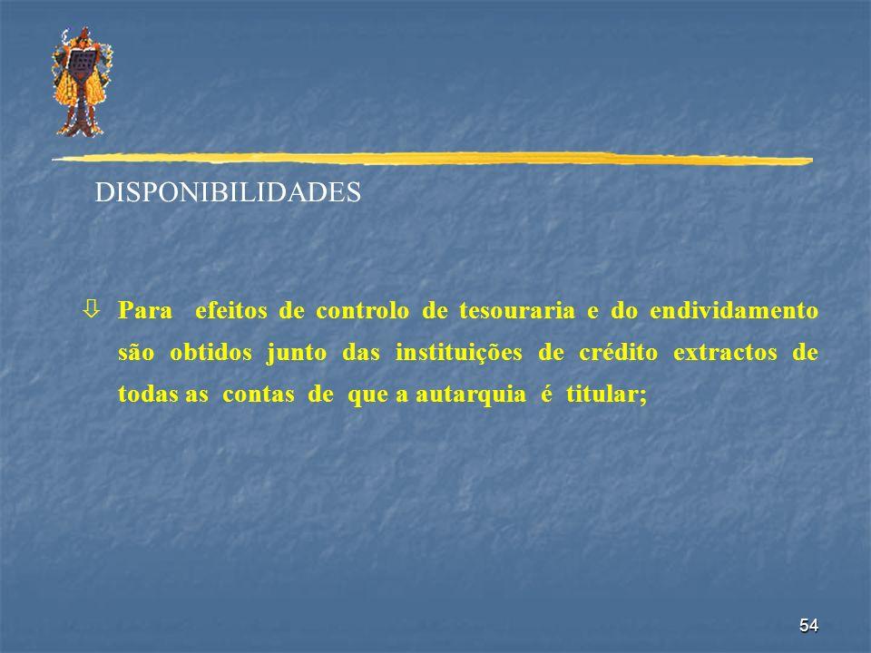 54 DISPONIBILIDADES òPara efeitos de controlo de tesouraria e do endividamento são obtidos junto das instituições de crédito extractos de todas as con