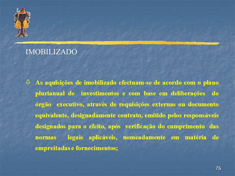 75 IMOBILIZADO òAs aquisições de imobilizado efectuam-se de acordo com o plano plurianual de investimentos e com base em deliberações do órgão executi