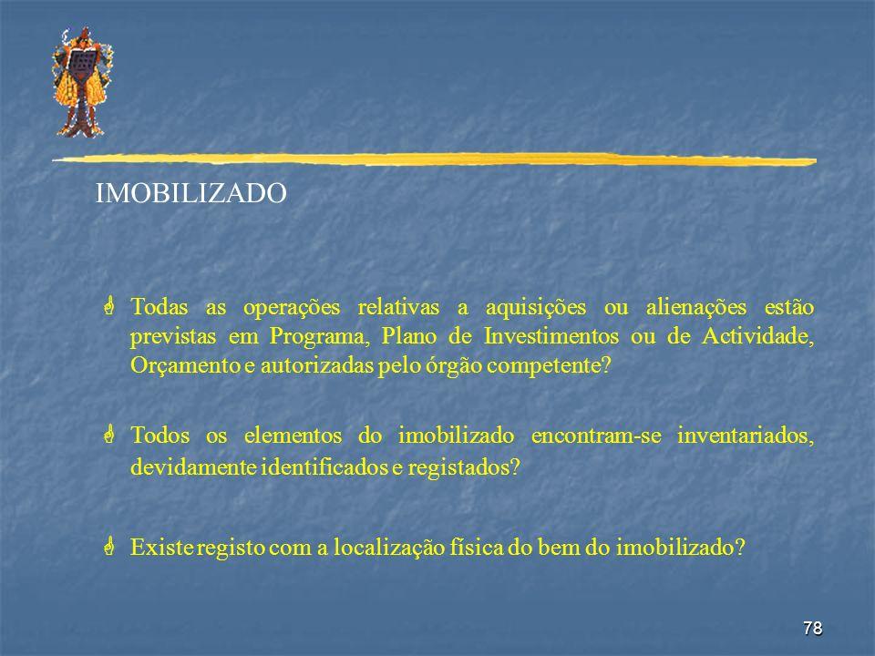 78 IMOBILIZADO GTodas as operações relativas a aquisições ou alienações estão previstas em Programa, Plano de Investimentos ou de Actividade, Orçament