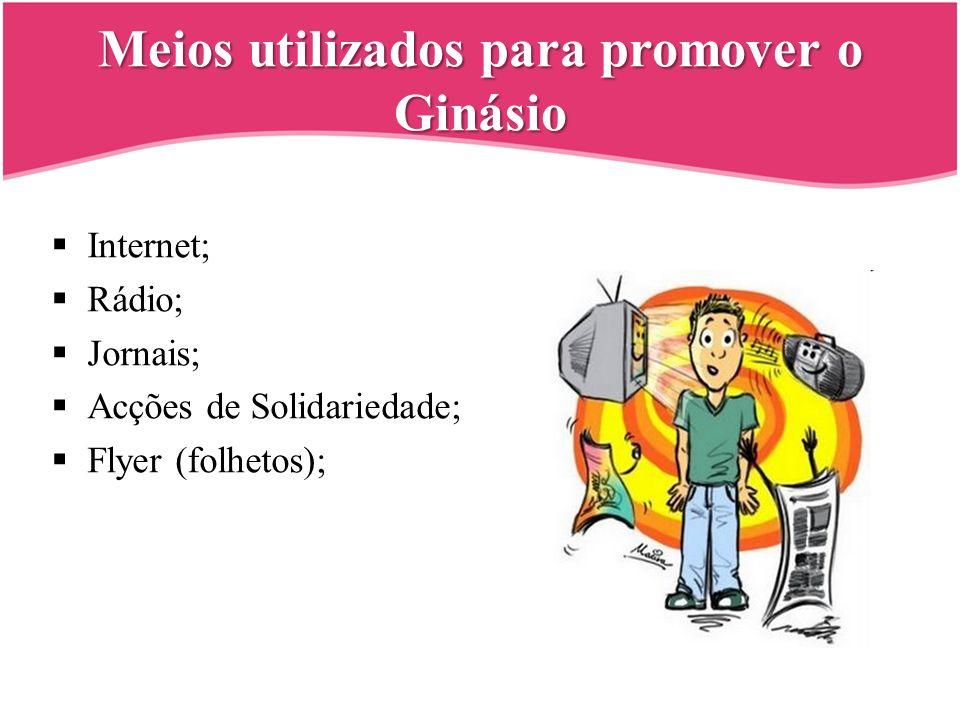 Meios utilizados para promover o Ginásio Internet; Rádio; Jornais; Acções de Solidariedade; Flyer (folhetos);
