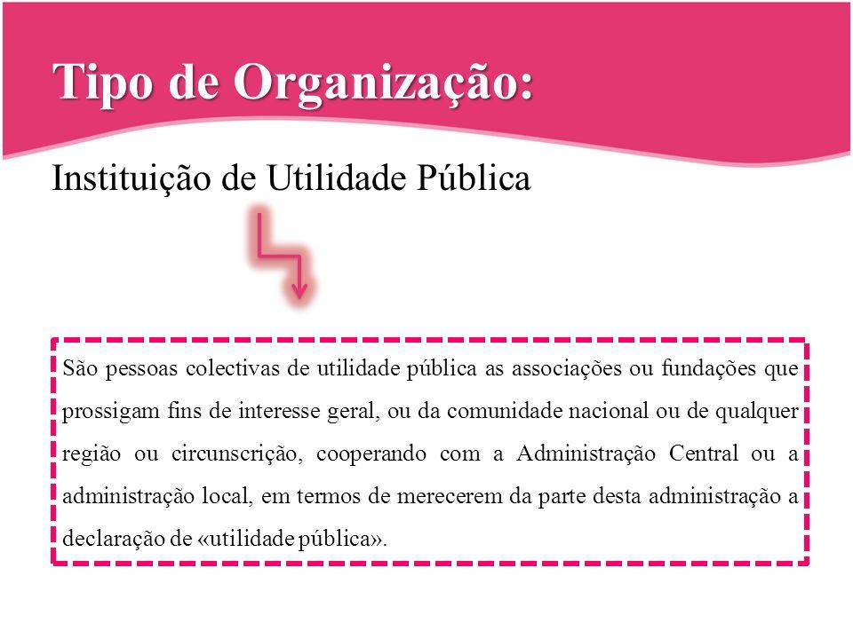 Tipo de Organização: Instituição de Utilidade Pública São pessoas colectivas de utilidade pública as associações ou fundações que prossigam fins de in