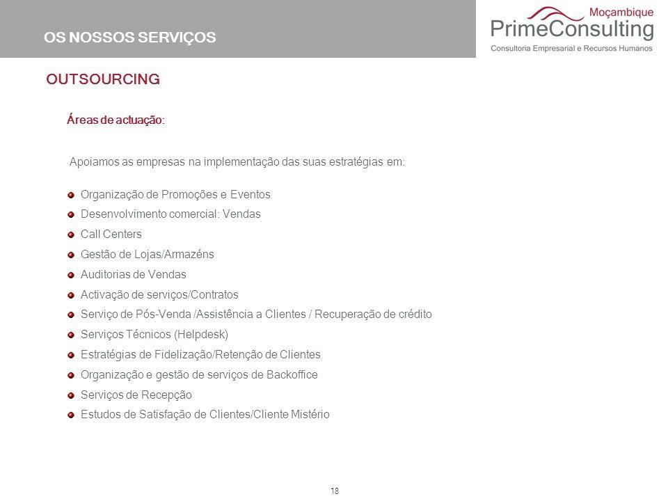 18 Organização de Promoções e Eventos Desenvolvimento comercial: Vendas Call Centers Gestão de Lojas/Armazéns Auditorias de Vendas Activação de serviç