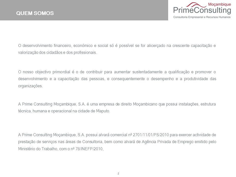 QUEM SOMOS 2 A Prime Consulting Moçambique, S.A. possui alvará comercial nº 2701/11/01/PS/2010 para exercer actividade de prestação de serviços nas ár