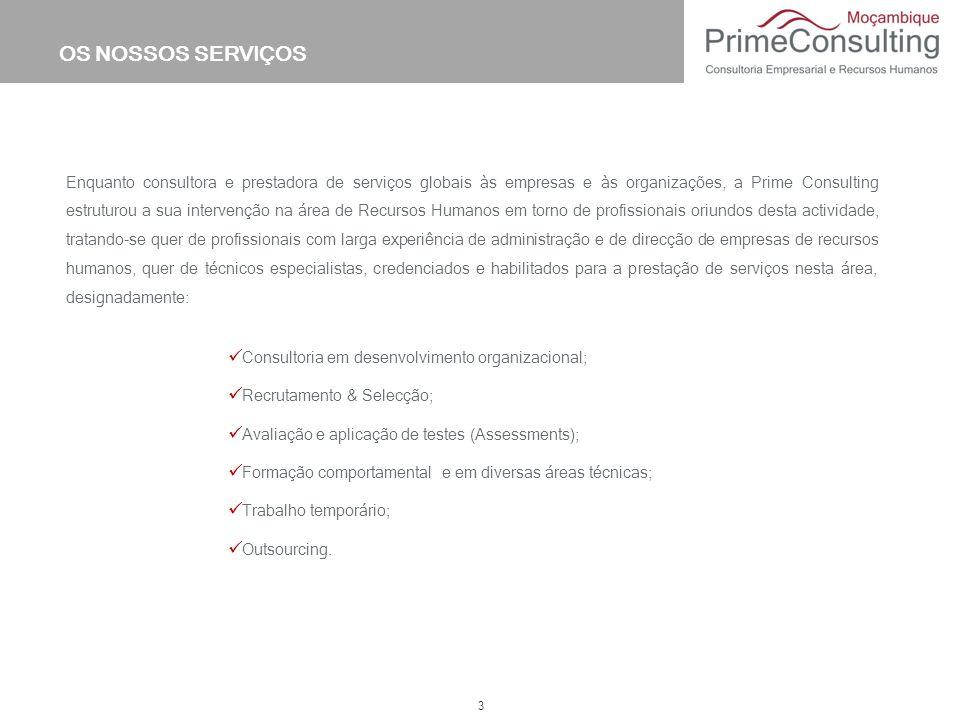 3 OS NOSSOS SERVIÇOS Enquanto consultora e prestadora de serviços globais às empresas e às organizações, a Prime Consulting estruturou a sua intervenç
