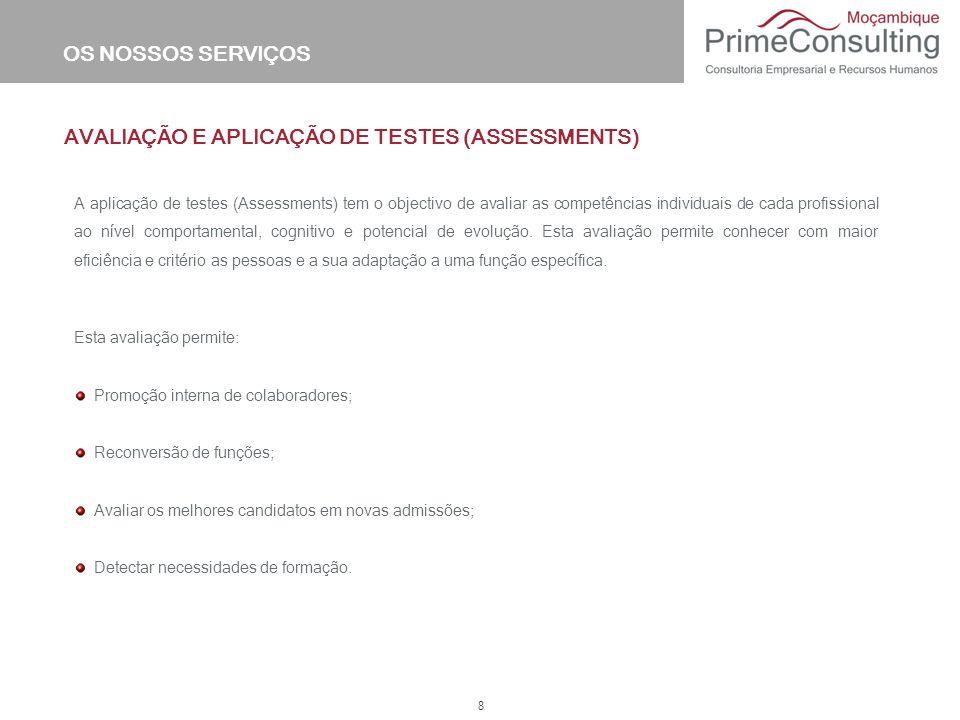 8 AVALIAÇÃO E APLICAÇÃO DE TESTES (ASSESSMENTS) A aplicação de testes (Assessments) tem o objectivo de avaliar as competências individuais de cada pro