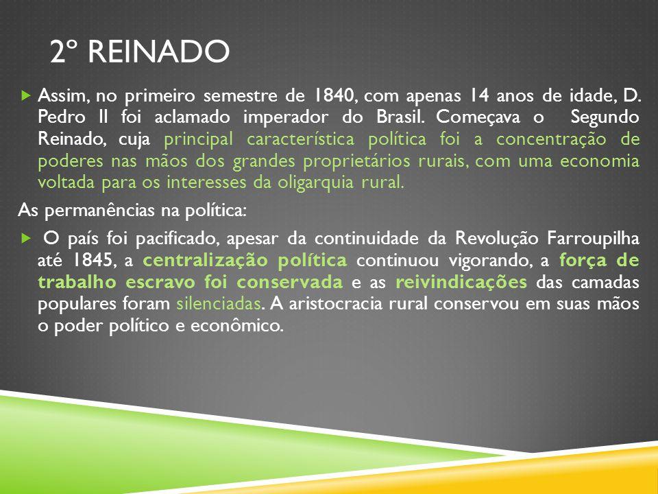 2º REINADO Assim, no primeiro semestre de 1840, com apenas 14 anos de idade, D. Pedro II foi aclamado imperador do Brasil. Começava o Segundo Reinado,