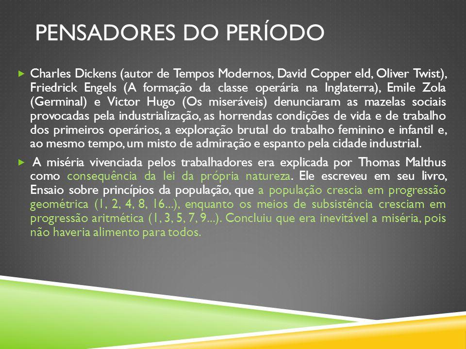 PENSADORES DO PERÍODO Charles Dickens (autor de Tempos Modernos, David Copper eld, Oliver Twist), Friedrick Engels (A formação da classe operária na I