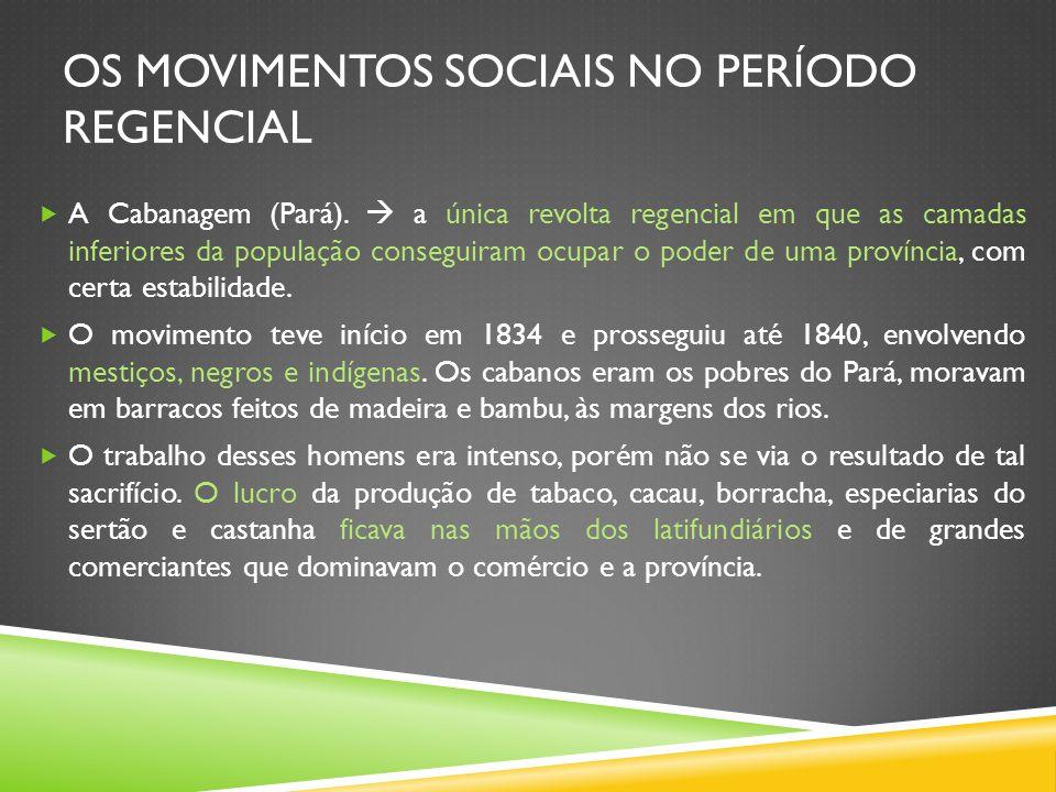 OS MOVIMENTOS SOCIAIS NO PERÍODO REGENCIAL A Cabanagem (Pará). a única revolta regencial em que as camadas inferiores da população conseguiram ocupar