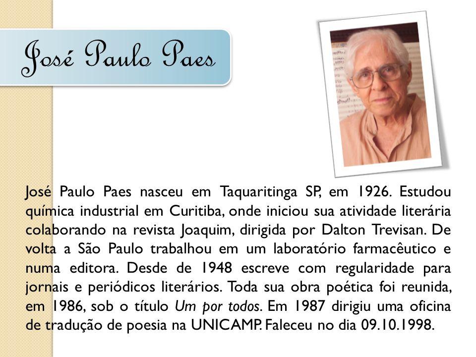 José Paulo Paes José Paulo Paes nasceu em Taquaritinga SP, em 1926. Estudou química industrial em Curitiba, onde iniciou sua atividade literária colab