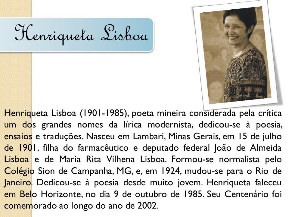 Henriqueta Lisboa Henriqueta Lisboa (1901-1985), poeta mineira considerada pela crítica um dos grandes nomes da lírica modernista, dedicou-se à poesia